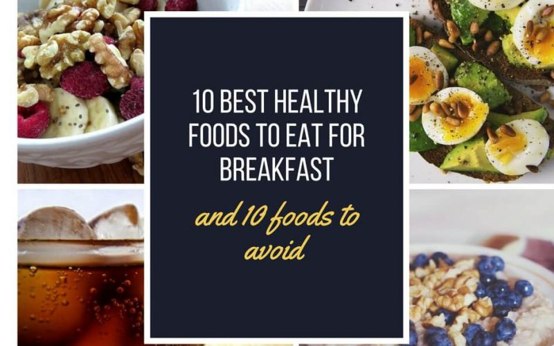 10-best-healthy-foods-to-eat-for-breakfast-and-10-foods-to-avoid